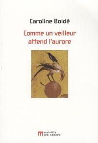 Caroline Boidé - Comme un veilleur attend l'aurore.
