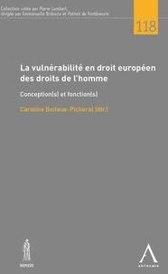 Caroline Boiteux-Picheral - La vulnérabilité en droit européen des droits de l'homme - Conception(s) et fonction(s).