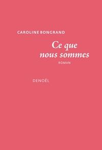 Caroline Bongrand - Ce que nous sommes.
