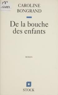 Caroline Bongrand - De la bouche des enfants.