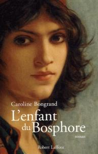 Caroline Bongrand - L'enfant du Bosphore.
