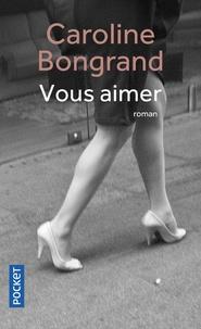 Caroline Bongrand - Vous aimer.