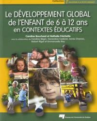 Caroline Bouchard et Nathalie Fréchette - Développement global de l'enfant de 6 à 12 ans en contextes éducatifs.