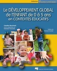 Caroline Bouchard - Le développement global de l'enfant de 0 à 5 ans en contextes éducatifs.