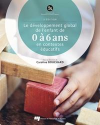 Caroline Bouchard - Le développement global de l'enfant de 0 à 6 ans en contextes éducatifs.