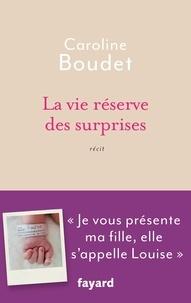 Caroline Boudet - La vie réserve des surprises.