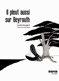 Caroline Bougeret - Il pleut aussi sur Beyrouth.