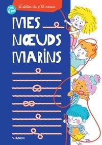 Livres en ligne en téléchargement pdf Mes nœuds marins  - L'atelier du p'tit mousse (French Edition)