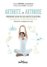 Caroline Brondel - Arthrite et arthrose : prendre soin de ses articulations à l'aide de la naturopathie - Prévention, soulagement et soin.