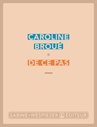 Caroline Broué - De ce pas.