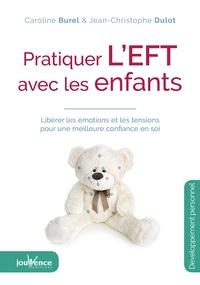 Pratiquer l'EFT avec les enfants- Libérer les émotions et les tensions pour une meilleure confiance en soi - Caroline Burel |