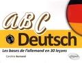 Caroline Burnand - ABC Deutsch - Les bases de l'allemand en 30 leçons.