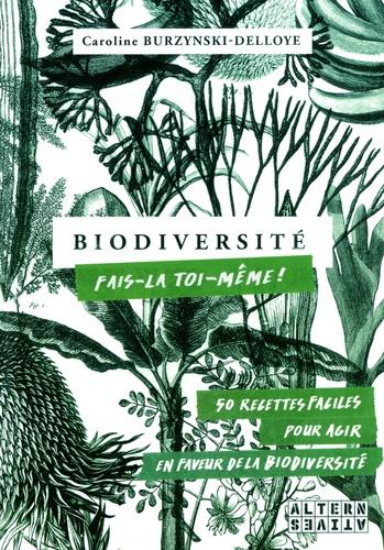 Caroline Burzynski-Delloye - Biodiversité, fais-la toi-même - 50 recettes faciles pour agir en faveur de la biodiversité.