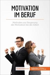 Caroline Cailteux et  Julia Buchrieser - Motivation im Beruf - Methoden zur Steigerung der Motivation bei der Arbeit.
