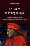 Caroline Callard - Le Prince et la République - Histoire, pouvoir et société dans la Florence des Médicis au XVIIe siècle.