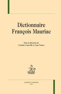 Caroline Casseville et Jean Touzot - Dictionnaire François Mauriac.