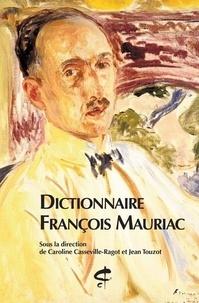 Caroline Casseville-Ragot et Jean Touzot - Dictionnaire François Mauriac.