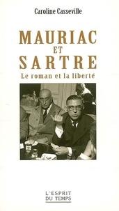 Caroline Casseville-Ragot - Mauriac et Sartre - Le roman et la liberté.