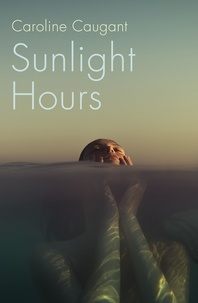 Caroline Caugant et Jackie Smith - Sunlight Hours - Three women united by the secrets of a river . . ..