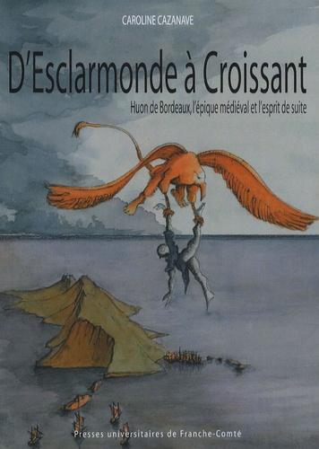 Caroline Cazanave - D'Esclarmonde à Croissant - Huon de Bordeaux, l'épique médiéval et l'esprit de suite.