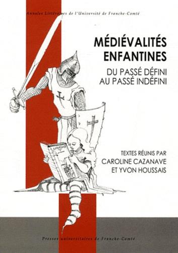 Caroline Cazanave et Yvon Houssais - Médiévalités enfantines - Du passé défini au passé indéfini.
