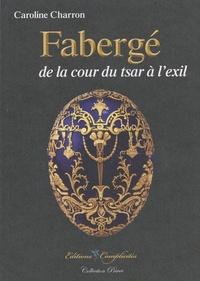 Caroline Charron - Fabergé de la cour du tsar à l'exil.