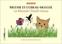 Caroline Chemarin et I sutil susanna Peidro - La Mousse i l'ocell mosca - Mousse et l'oiseau-mouche | Bilingue catalan-français.