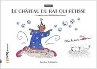 Caroline Chemarin - Le Château du rat qui petisse.