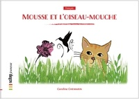 Caroline Chemarin et Myriam Desclèves - Mousse et l'oiseau-mouche.