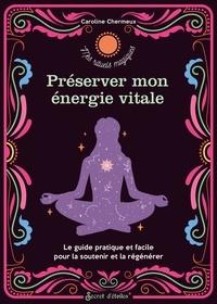 Caroline Chermeux - Préserver mon énergie vitale - Le guide pratique et facile pour la soutenir et la régénérer.