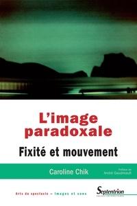 Caroline Chik - L'image paradoxale - Fixité et mouvement.