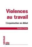 Caroline Cintas - Violences au travail - L'organisation en débat.
