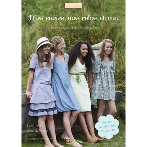 Caroline Clerc-Baumel - Mes envies, mes robes et moi - 12 robes pour jeunes filles à partir de 14 ans, avec patrons du XS au M sur papier très grand format.