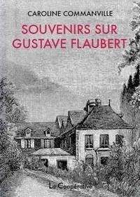 Caroline Commanville - Souvenirs sur Gustave Flaubert.