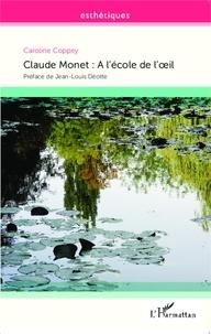 Caroline Coppey - Claude Monet - A l'école de l'oeil.