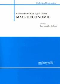 Caroline Coudrat et Agnès Labye - Macroéconomie - Tome 1, Les modèles de base.