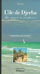 Caroline Courtin - L'ILE DE DJERBA. - L'île des lotophages, Un regard de l'intérieur, Itinéraires, Découvertes..