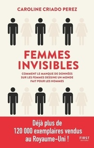 Caroline Criado Perez - Femmes invisibles - Comment le manque de données sur les femmes dessine un monde fait pour les hommes.