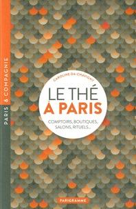 Caroline Da-Chavigny - Le thé à Paris - Comptoirs, boutiques, salons, rituels....