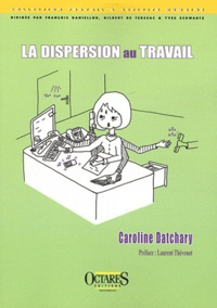 Caroline Datchary - La dispersion au travail.