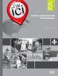 Caroline Dault - Par ici- Guide d'exploitation pédagogique, Niveau A2 / 3-4.