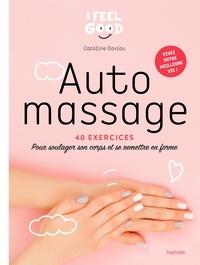 Caroline Daviau - Auto-massage - 40 exercices pour soulager son corps et se remettre en forme.