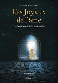 Caroline David Keskin - La prophétie de la biche blanche  : Les joyaux de l'âme.