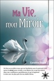 Caroline David - Ma vie, mon miroir.