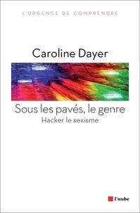 Caroline Dayer - Sous les pavés, le genre - Hacker le sexisme.