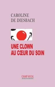 Caroline de Diesbach - Une clown au coeur du soin.