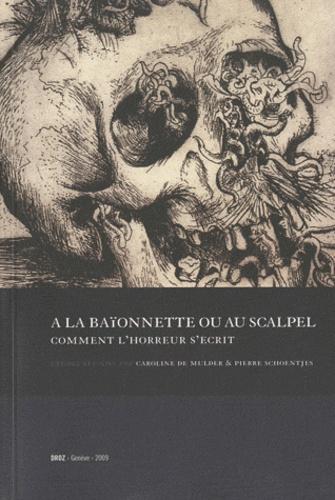 Caroline de Mulder et Pierre Schoentjes - A la baïonnette ou au scalpel : comment l'horreur s'écrit.