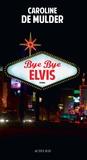 Caroline de Mulder - Bye bye Elvis.