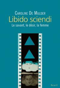 Libido sciendi - Le savant, le désir, la femme.pdf