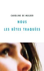 Caroline de Mulder - Nous les bêtes traquées.